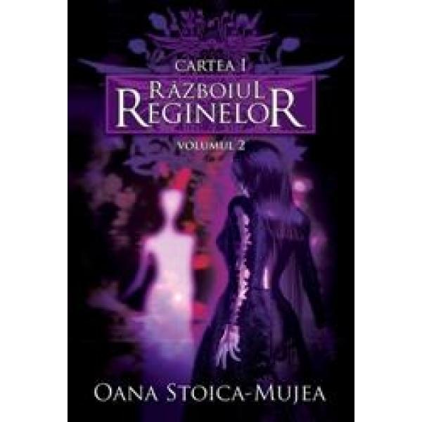 Razboiul reginelor, Vol II, Oana Stoica Mujea