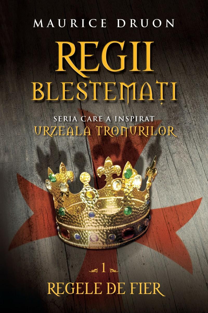 REGII BLESTEMATI. REGELE DE FIER. VOL 1