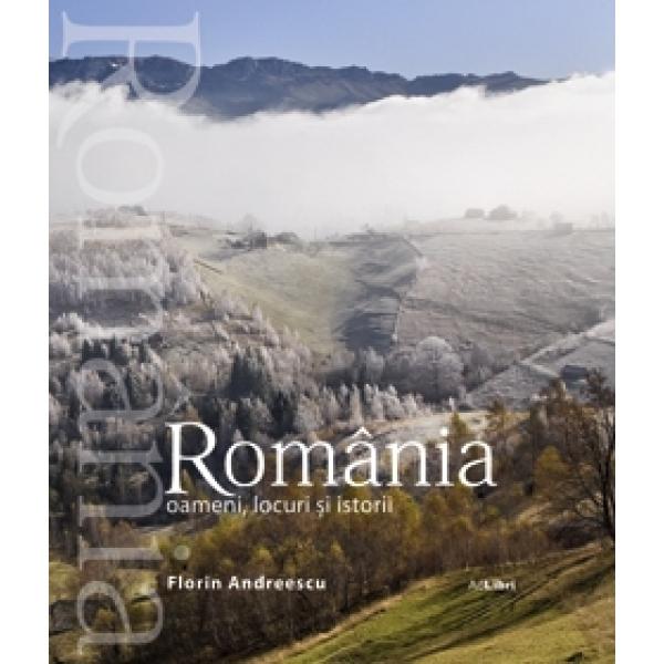 ROMANIA. OAMENI LOCURI SI ISTORII