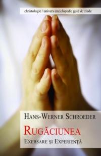Rugaciunea. Exersare si experienta - Hans Werner Schroeder
