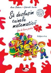 Sa deslusim tainele matematicii. Clasa a II-a - Alina Badescu