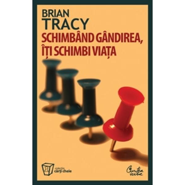 Schimband gandirea iti schimbi viata reeditare, Tracy Brian