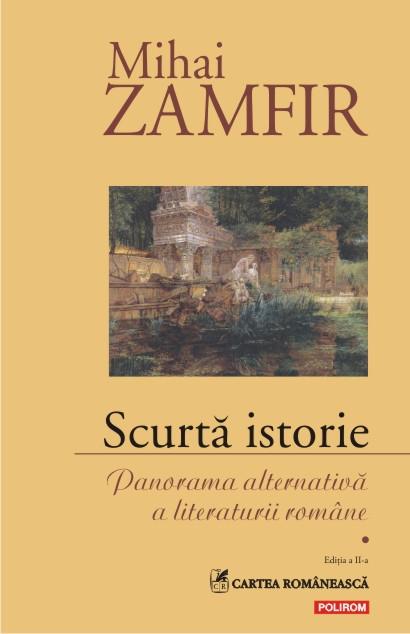 SCURTA ISTORIE: PANORAMA ALTERNATIVA A LITERATURII ROMANE VOLUMUL 1