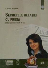 Secretele relatiei cu presa: sfaturi practice si studii de caz - Larisa Toader