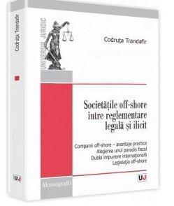 SOCIETATILE OFF-SHORE INTRE REGLEMENTARE LEGALA SI ILICIT