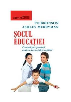 Socul educatiei. O noua perspectiva asupra dezvoltarii copiilor - Po Bronson
