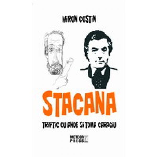 Stacana, Triptic cu Ahoe si Toma Caragiu, Miron Costin