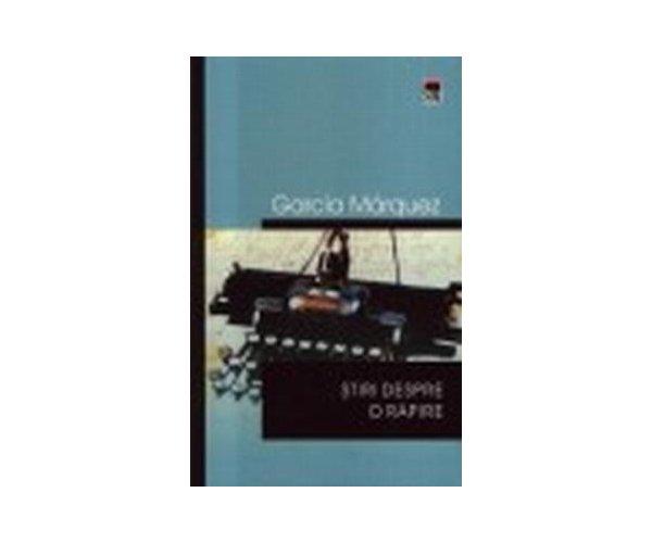 Stiri despre o rapire - biblioteca marquez, Gabriel Garcia Marquez