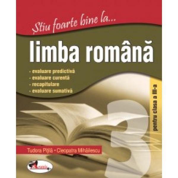 Stiu foarte bine la. .. Limba romana, Clasa a III-a, Cleopatra Mihailescu, Tudora Pitila