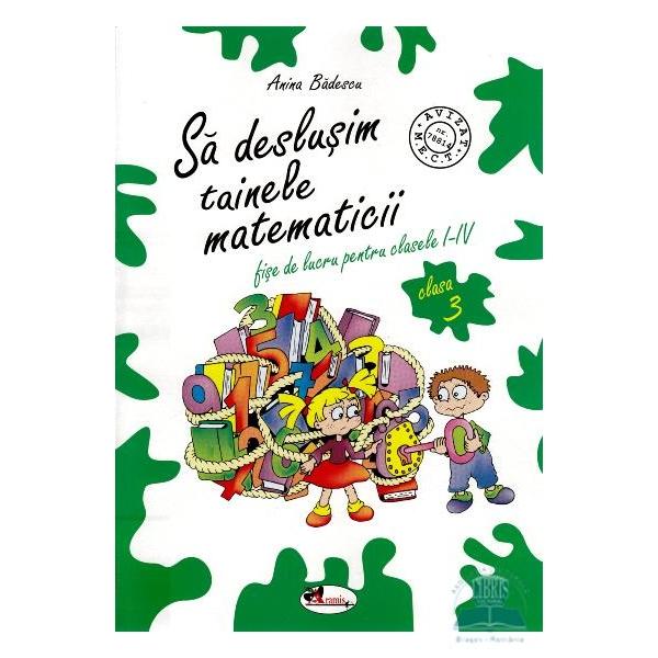 Sa Deslusim Tainele Matematicii, Fise De Lucru Clasa a III-a, Anina Badescu