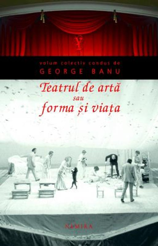 Teatrul de arta sau forma si viata - George Banu