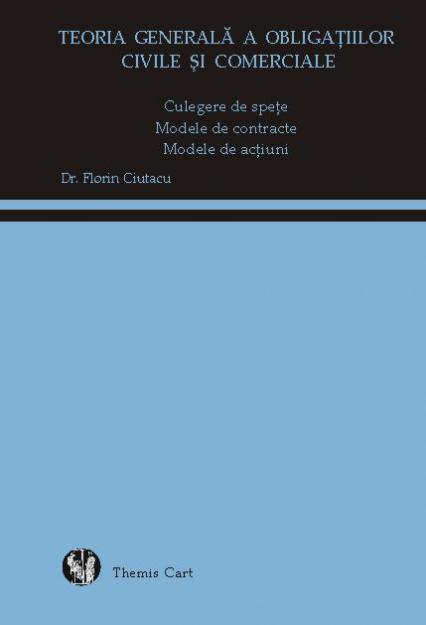 Teoria generala a obligatiilor civile si comerciale (reeditare) - Florin Ciutacu