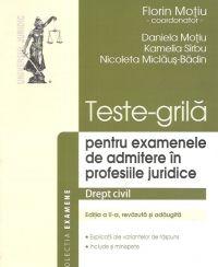 TESTE-GRILA PENTRU EXAMENELE DE ADMITERE IN PROFESIILE JURIDICE. DREPT CIVIL. EDITIA A II-A, REVAZUTA SI ADAUGITA