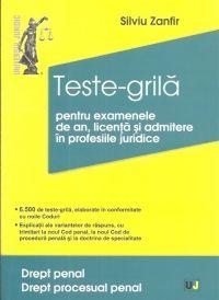 TESTE-GRILA PENTRU EXAMENELE DE AN, LICENTA SI ADMITERE IN PROFESIILE JURIDICE. DREPT PENAL. DREPT PROCESUAL PENAL