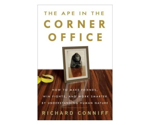 The ape in the corner office, Richard Conniff