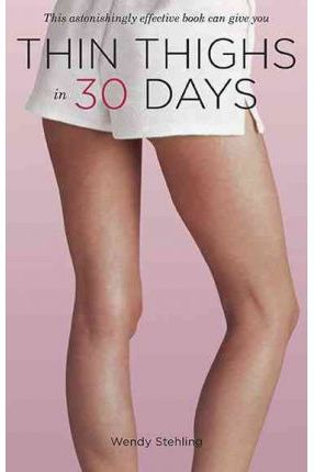 Thin thighs in 30 days - Wendy Stehling