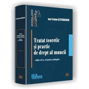 TRATAT TEORETIC SI PRACTIC DE DREPT AL MUNCII EDITIA 2