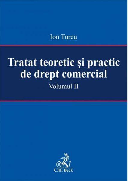 TRATAT TEORETIC SI PRACTIC DE DREPT COMERCIAL. VOL.II