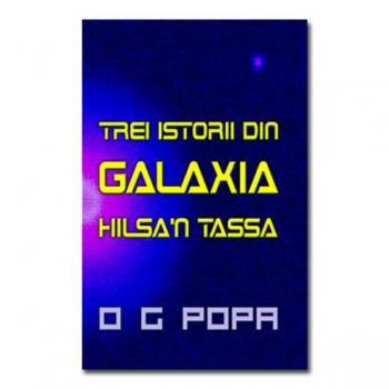 Trei Istorii Din Galaxia Hilsa n Tassa, O G Popa