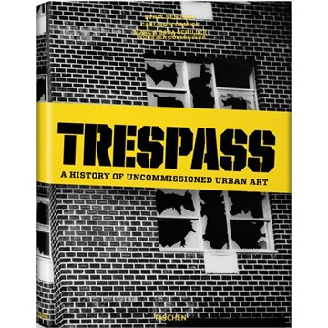 Trespass: A History Of Uncommissioned Urban Art , Carlo  Mccormick