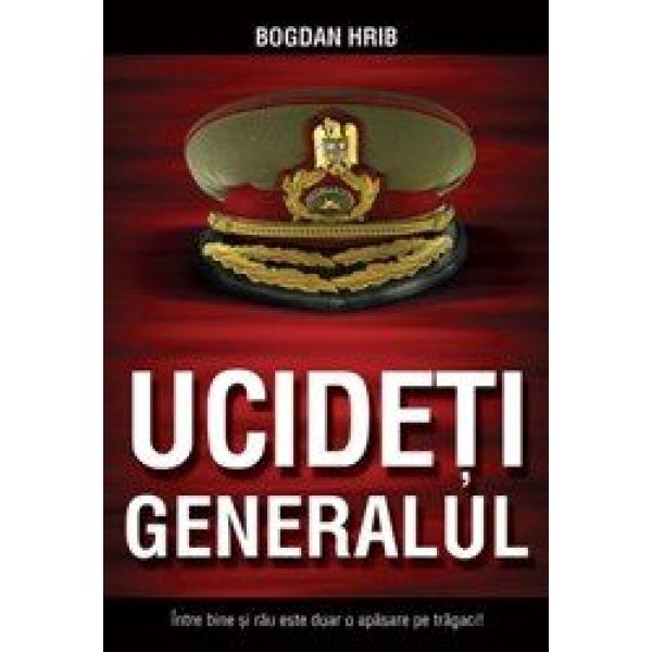 Ucideti generalul!, Bogdan Hrib