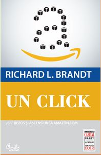 Un click. Jeff Bezos si ascensiunea amazon.com - Richard L. Brandt