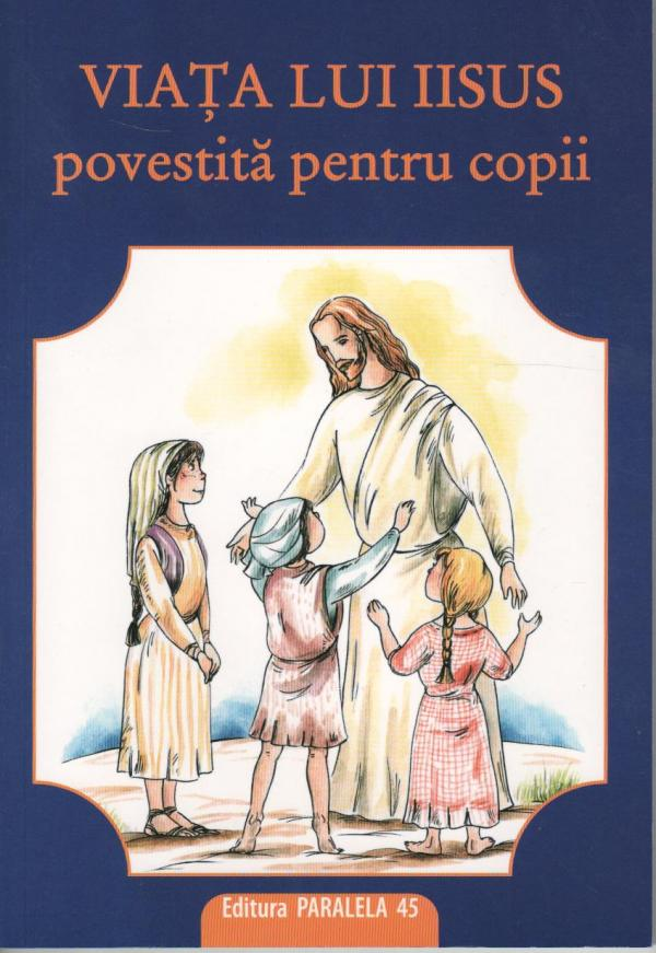 Viata lui Iisus povestita pentru copii - Ana Maria Zabava
