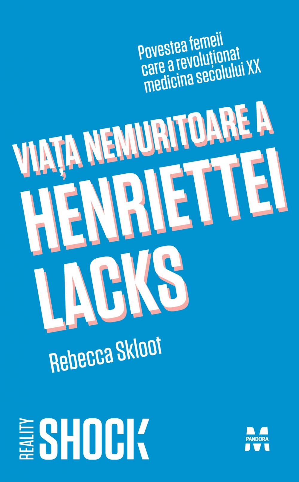 VIATA NEMURTOARE A HENRIETTEI LACKS