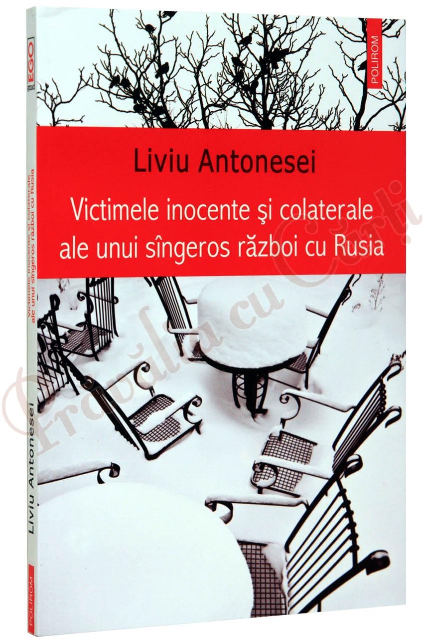 VICTIMELE INOCENTE SI COLATERALE ALE UNUI SANGEROS RAZBOI CU RUSIA