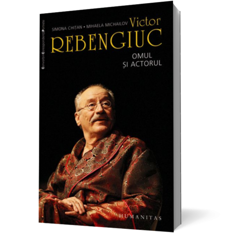 VICTOR REBENGIUC. OMUL SI ACTORUL (reed)