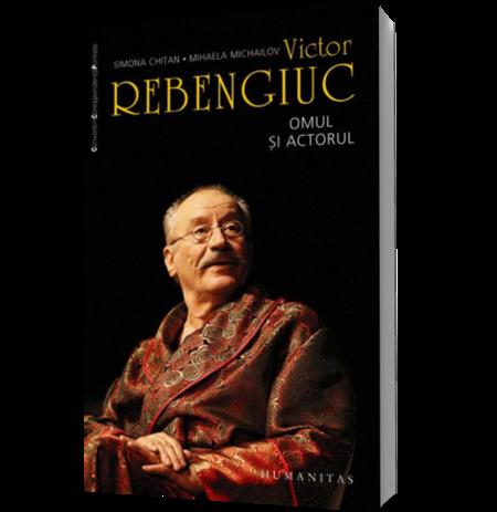 VICTOR REBENGIUC. OMUL SI ACTORUL (reed)