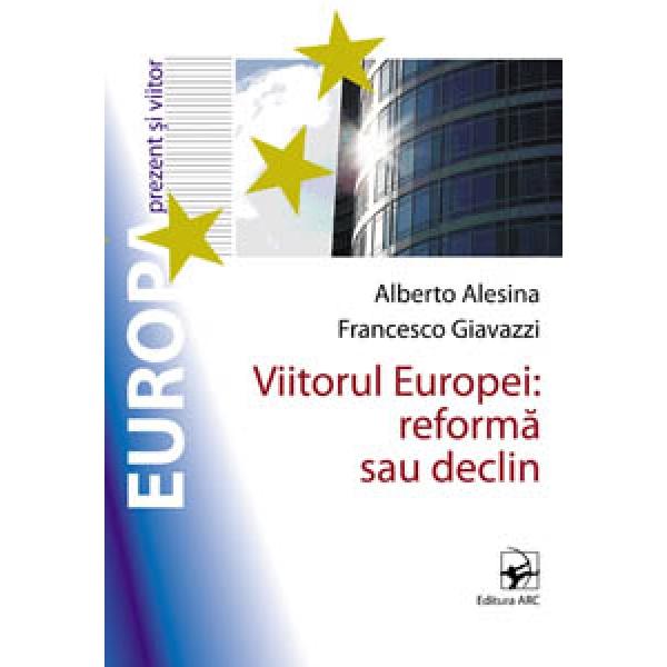 Viitorul Europei: reforma sau declin,  Alberto Alesina, Francesco Giavazzi
