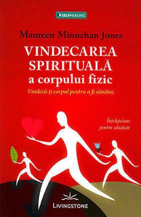 VINDECARE SPIRITUALA A CORPULUI