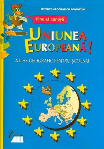 VINO SA CUNOSTI UNIUNEA EUROPEANA EDITIA 2 - ATLAS GEOGRAFIC PENTRU SCOLARI