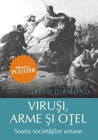 Virusi, arme si otel. Soarta societatilor umane - Jared Diamond