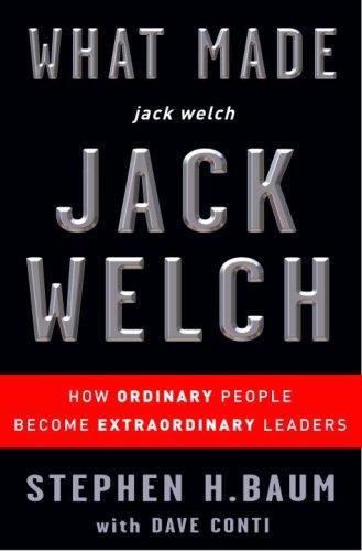 What Made Jack Welch Jack Welch, Stephen H. Baum