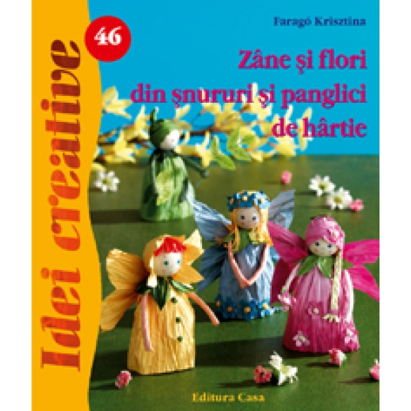 Zane Si Flori Din Snururi Si Panglici De Hartie - Idei Creative Nr. 46, Krisztina Farag�