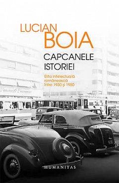 CAPCANELE ISTORIEI. ELITA INTELECTUALA INTRE '30-'50. EDITIE DE LUX