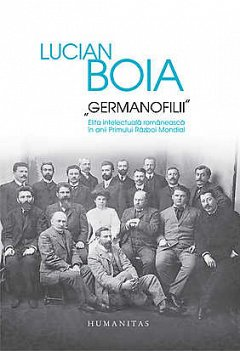 GERMANOFILII. ELITA INTELECTUALA ROMANEASCA (HC)