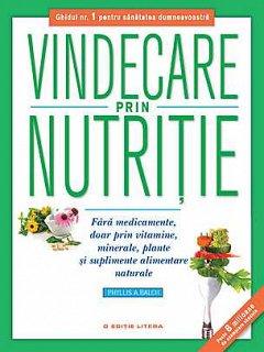 VINDECARE PRIN NUTRITIE. FARA MEDICAMENTE, DOAR PRIN VITAMINE, MINERALE, PLANTE