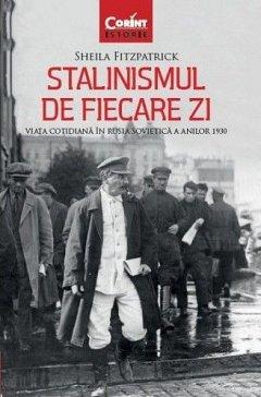 STALINISMUL DE FIECARE ZI. VIATA COTIDIANA IN RUSIA SOVIETICA A ANILOR 1930