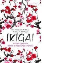 IKIGAI: SECRETE JAPONEZE PENTRU O VIATA LUNGA SI FERICITA