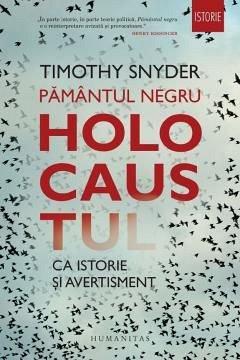 PAMANTUL NEGRU. HOLOCAUSTUL CA ISTORIE SI AVERTISMENT