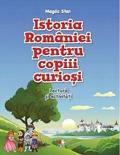 ISTORIA ROMANIEI PENTRU COPIII CURIOSI. LECTURA SI ACTIVITATI