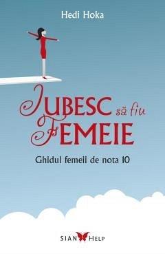 IUBESC SA FIU FEMEIE. GHIDUL FEMEII DE NOTA 10