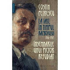 LA IASI, IN TIMPUL RAZBOIULUI, 1916?1917. INSEMNARILE UNUI PICTOR REFUGIAT