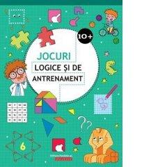 JOCURI LOGICE SI DE ANTRENAMENT. 10 ANI+