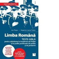 LIMBA ROMANA. TESTE-GRILA PENTRU ADMITEREA LA ACADEMIA DE POLITIE SI LA SCOLILE POSTLICEALE DE POLIT