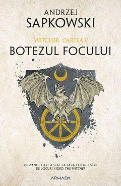 BOTEZUL FOCULUI (SERIA WITCHER, PARTEA A V-A, EDITIA 2019)