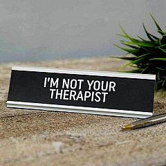 I'm Not Your Therapist Desk Plaque